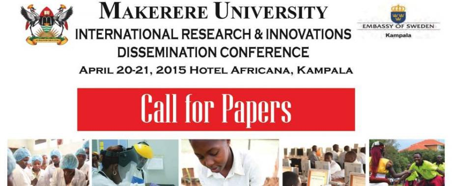 Makerere University-Sida International Research and Innovations Dissemination Conference, April 20-21, 2015, Hotel Africana, Kampala, Uganda. Call for Abstracts