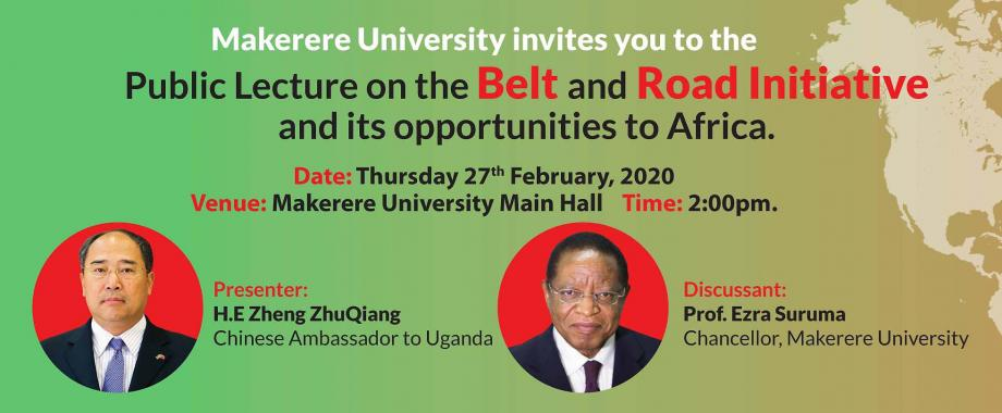 Public Lecture on the Belt and Road Initiative and its opportunities to Africa, 2:00PM, 27th February 2020, Main Hall, Makerere University, Kampala Uganda.