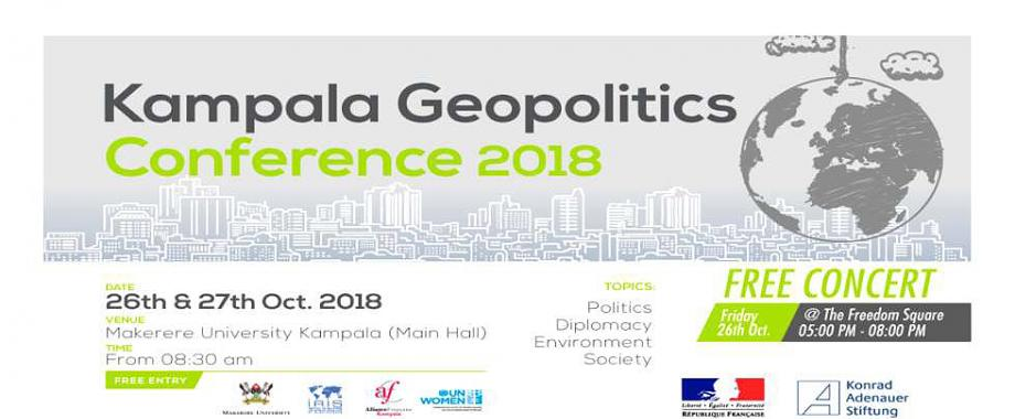 The Kampala Geopolitics Conference 2018, 26th to 27th October 2018, Makerere University, Kampala Uganda. Creating an interactive and dynamic platform for dialogue and free exchange of ideas cutting across contemporary local and international issues.