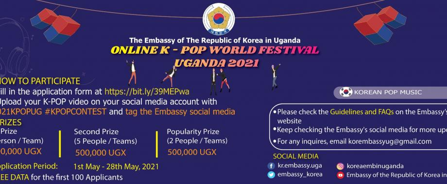 Call for Applications: Embassy of the Republic of Korea in Uganda Online K-POP World Festival 2021. Application Period: 1st - 28th May, 2021.